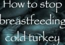 How to stop breastfeeding cold turkey